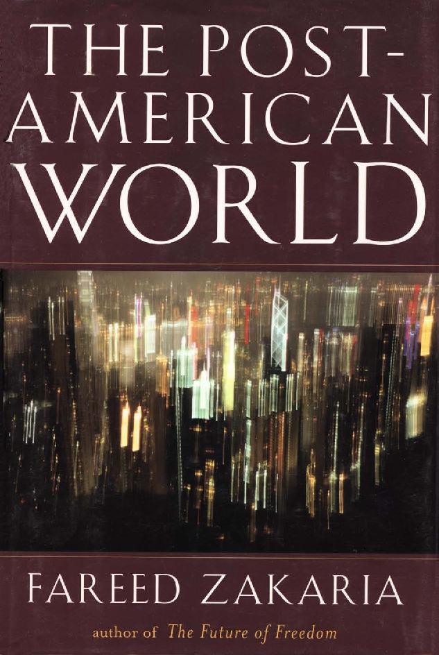 fareed zakaria s the post american world review Review ofthe post american world/ zakaria, fareed, the post-american world new york:  fareedzakaria'sthe)post)american)world) reviewbyjeffreybarlow.